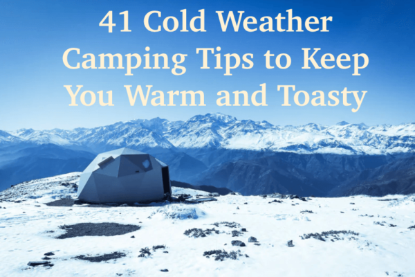 41 Cold Weather Camping Tips to Keep You Warm and Toasty