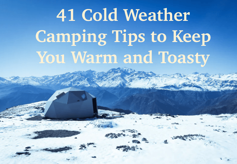 41 cold weather camping tips