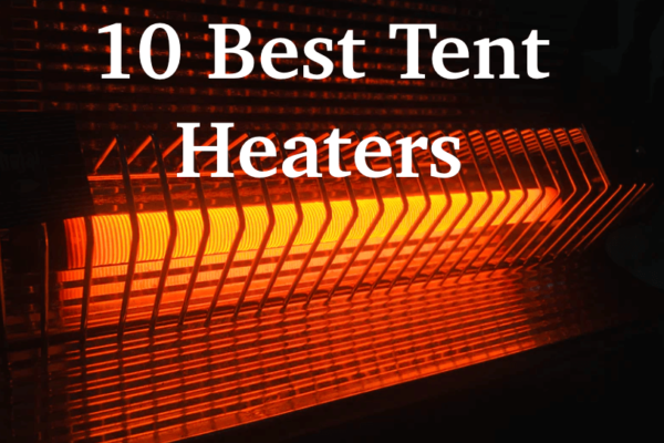10 Best Tent Heaters in 2021 to Stay Warm On Freezing Nights