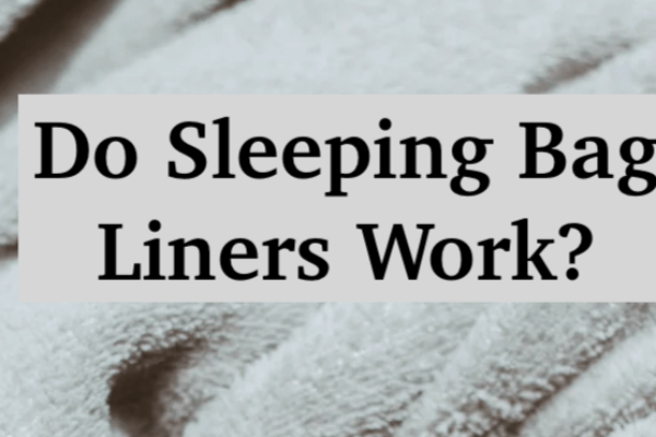 Do Sleeping Bag Liners Work Well? What 50+ Campers Say
