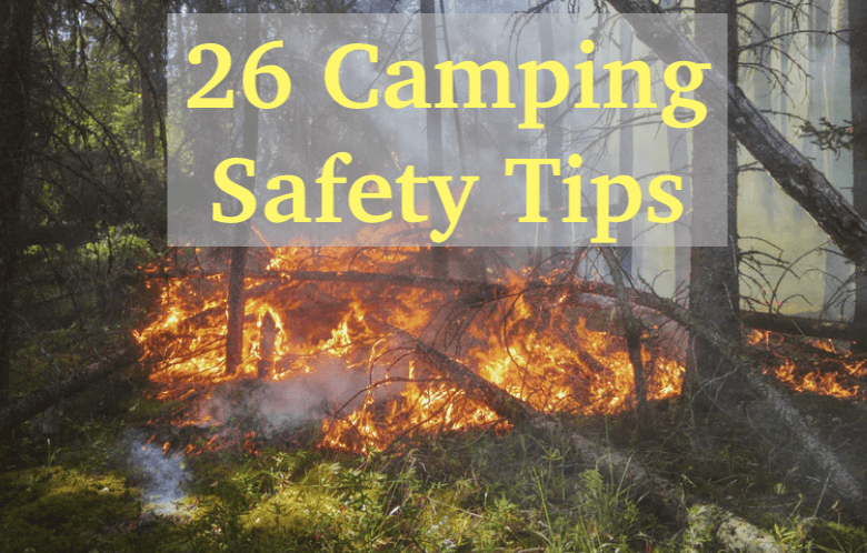 26 camping safety tips and how to stay safe when camping
