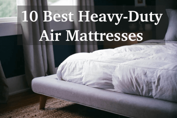 10 Best Heavy-Duty Air Mattresses for Heavy People