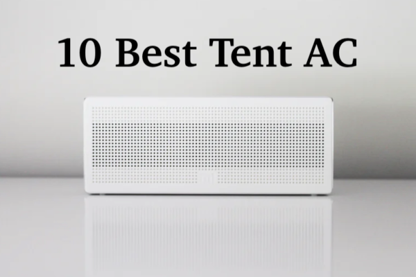 10 Best Tent Air Conditioners for Camping – Stay Cool on Sauna Nights!