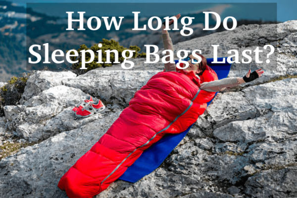 How Long Do Sleeping Bags Last? 10+ Years If You Get the Right One