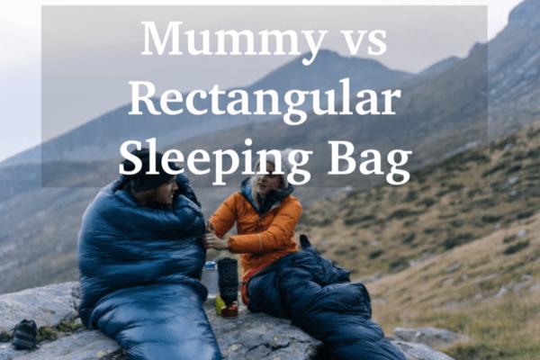 Mummy vs Rectangular Sleeping Bags – 6 factors to Consider