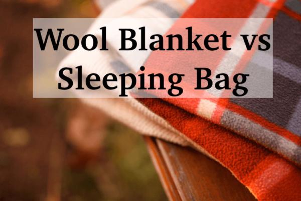 Wool Blanket vs Sleeping Bag – H2H Across 7 Aspects