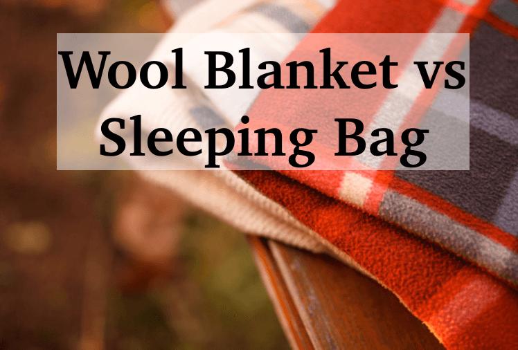 wool blanket vs sleeping bag