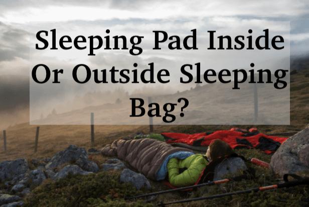 Should Sleeping Pads Go Inside Sleeping Bags?