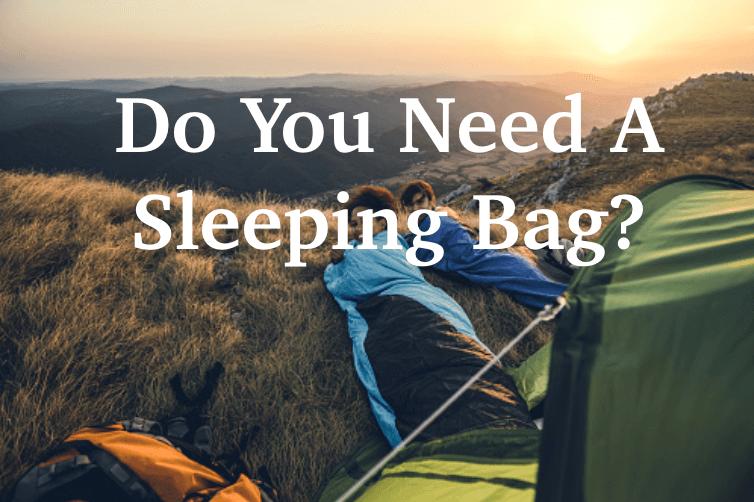 do you need a sleeping bag