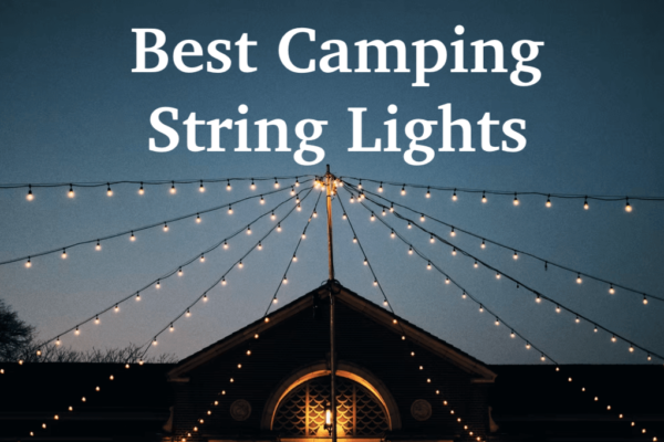 10 Best Camping String Lights to Create Any Kind of Ambiance